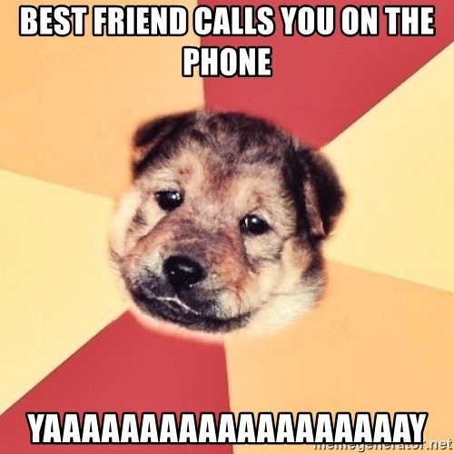 Typical Puppy - BEST FRIEND CALLS YOU ON THE PHONE YAAAAAAAAAAAAAAAAAAAY
