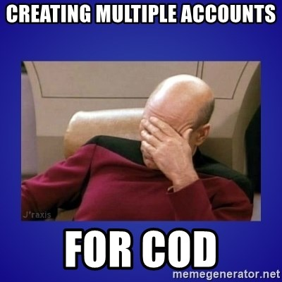 Picard facepalm  - creating multiple accounts for cod