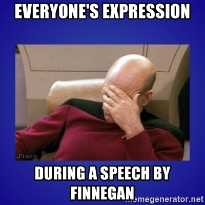 Picard facepalm  - EVERYONE'S EXPRESSION DURING A SPEECH BY FINNEGAN