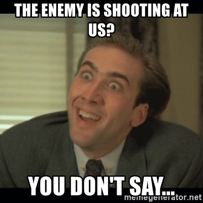 Nick Cage - The enemy is shooting at us? you don't say...