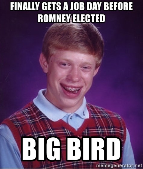 Bad Luck Brian - finally gets a job day before romney elected big bird