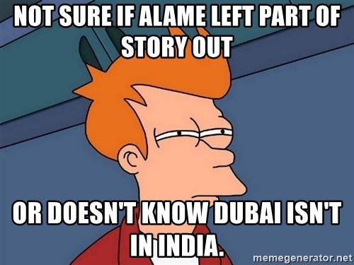 Futurama Fry - Not sure if alame left part of story out or doesn't know dubai isn't in india.