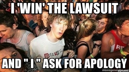 """-Sudden Clarity Clarence - I 'win' the lawsuit  And """" i """" ask for apology"""