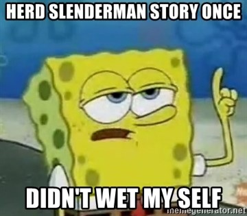 Tough Spongebob - herd slenderman story once didn't wet my self