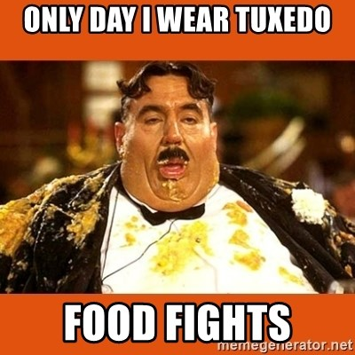 Fat Guy - ONLY DAY I WEAR TUXEDO FOOD FIGHTS