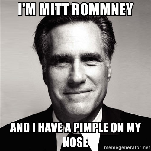 RomneyMakes.com - i'M mITT ROMMNEY  aND i have a pimple on my nose