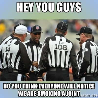 NFL Ref Meeting - HEY YOU GUYS DO YOU THINK EVERYONE WILL NOTICE WE ARE SMOKING A JOINT