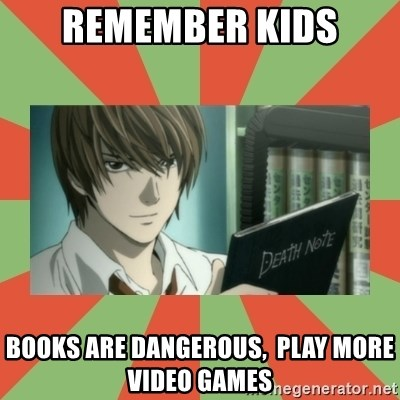 death note - remember kids books are dangerous,  play more video games