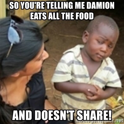 Skeptical african kid  - SO YOU'RE TELLING ME DAMION EATS ALL THE FOOD AND DOESN'T SHARE!