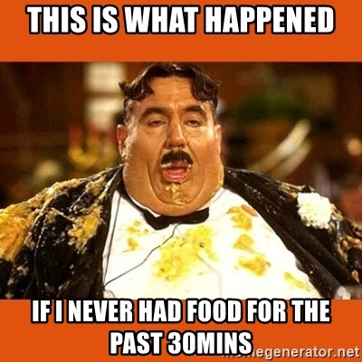 Fat Guy - THIS IS WHAT HAPPENED IF I NEVER HAD FOOD FOR THE PAST 30MINS