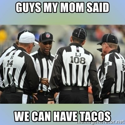 NFL Ref Meeting - GUYS MY MOM SAID WE CAN HAVE TACOS
