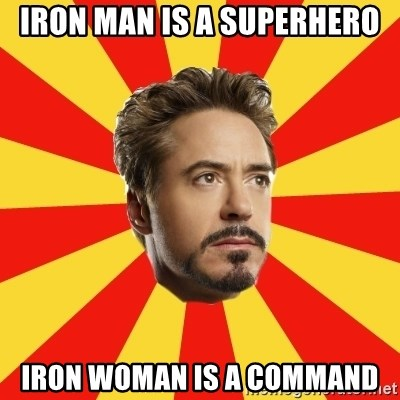 Leave it to Iron Man - iron man is a superhero iron woman is a command