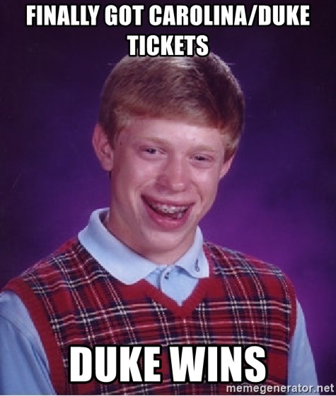 Bad Luck Brian - Finally got Carolina/duke tickets duke wins