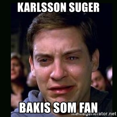 crying peter parker - Karlsson suger Bakis som fan