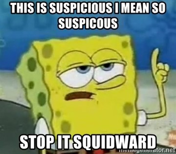 Tough Spongebob - THIS IS SUSPICIOUS I MEAN SO SUSPICOUS STOP IT SQUIDWARD