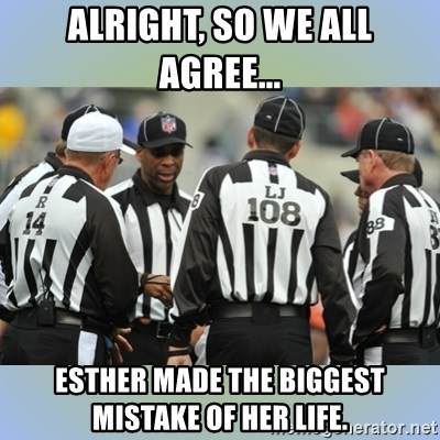 NFL Ref Meeting - alright, so we all agree... esther made the biggest mistake of her life.