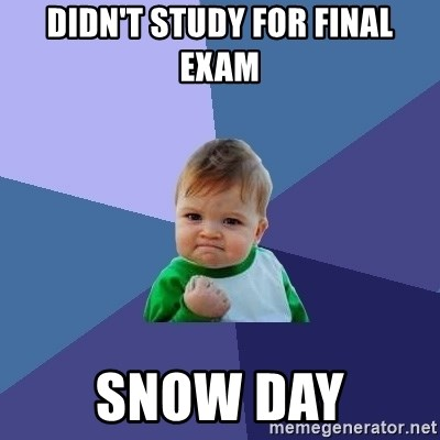 Success Kid - DIDN'T STUDY FOR FINAL EXAM SNOW DAY