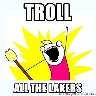 All the things - TROLL ALL THE LAKERS