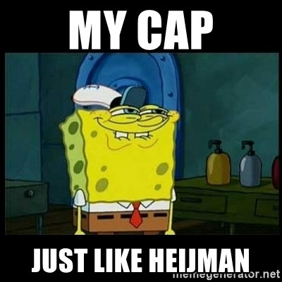 Don't you, Squidward? - my cap just like heijman