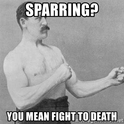 overly manlyman - Sparring? You mean fight to death