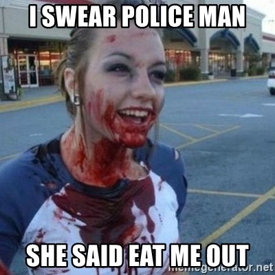Scary Nympho - I swear police man She said eat me out