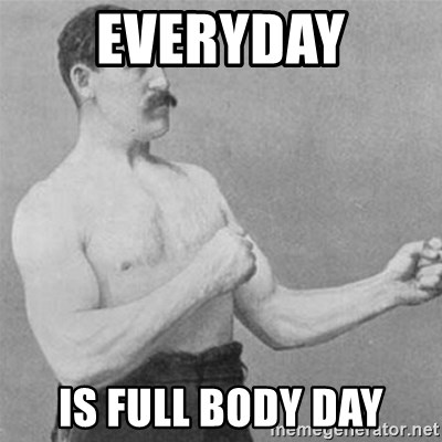 overly manlyman - EVERYDAY IS FULL BODY DAY