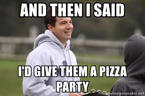 Empty Promises Coach - And then I said I'd give Them a pizza party