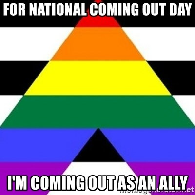 Bad Straight Ally - for national COMING out day i'm coming out as an ally