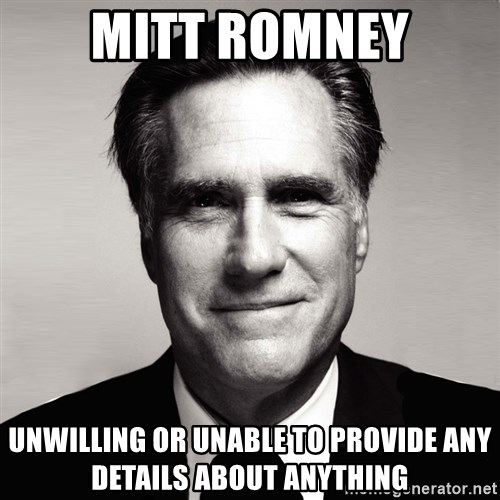 RomneyMakes.com - Mitt romney unwilling or unable to provide any details about anything