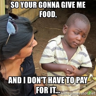 Skeptical 3rd World Kid - so your gonna give me food, and i don't have to pay for it...