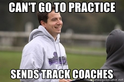 Empty Promises Coach - Can't go to practice  Sends track coaches