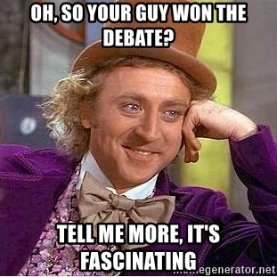 Willy Wonka - Oh, so your guy won the debate? Tell me more, it's fascinating