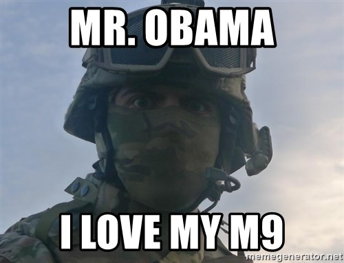 Aghast Soldier Guy - Mr. obama I love my m9