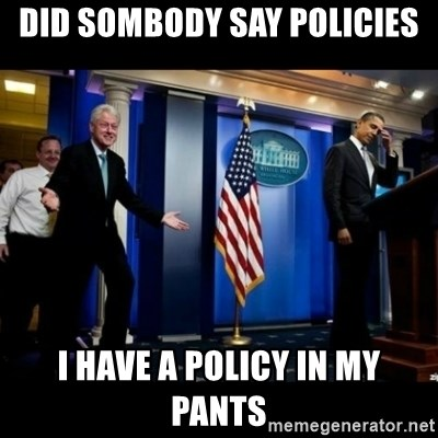 Inappropriate Timing Bill Clinton - did sombody say policies i have a policy in my pants