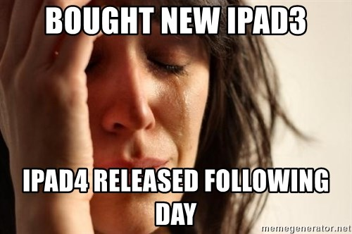 First World Problems - Bought new ipad3 ipad4 released following day