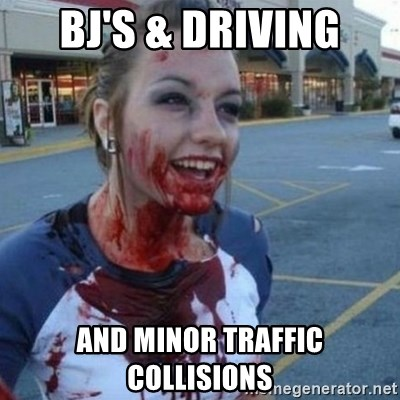 Scary Nympho - BJ's & DRIVING and minor traffic collisions
