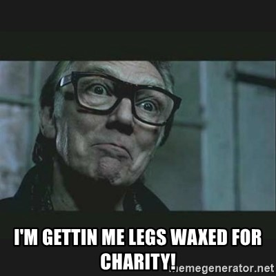 Brick Top - I'm gettin me legs waxed for charity!