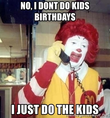 Ronald Mcdonald Call - no, i dont do kids birthdays i just do the kids