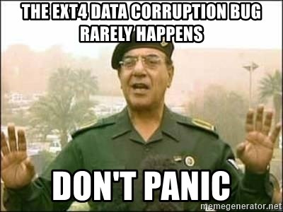 Iraqi Information Minister - The Ext4 DATA CORRUPTIOn BUG RARELY HAPPENS DON't PANIC