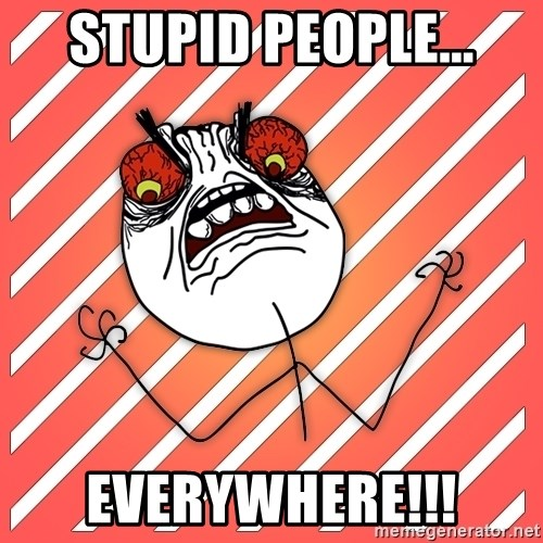 iHate - STUpid people... everywhere!!!