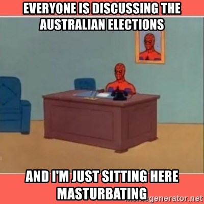 Masturbating Spider-Man - Everyone is discussing the australian elections and I'm just sitting here masturbating