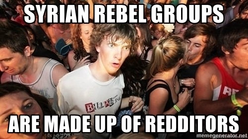 Sudden Realization Ralph - syrian rebel groups are made up of redditors