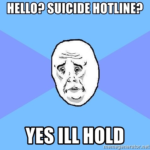 Okay Guy - hello? suicide hotline? yes ill hold
