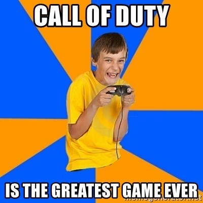 Annoying Gamer Kid - CALL OF duty is the greatest game ever
