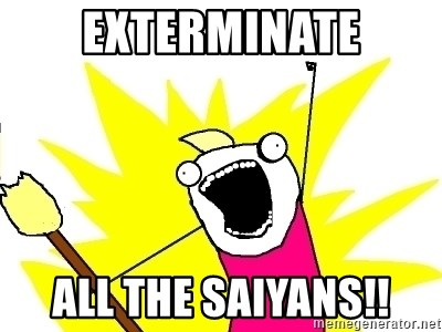 X ALL THE THINGS - exterminate all the saiyans!!