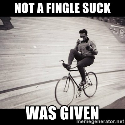 Not a single fuck was given - Not a fingle suck was given