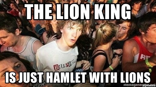 -Sudden Clarity Clarence - The lion king is just hamlet with lions