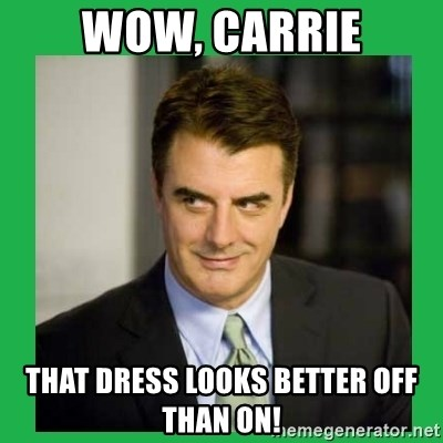 Mr.Big - Wow, Carrie That dress looks better off than on!