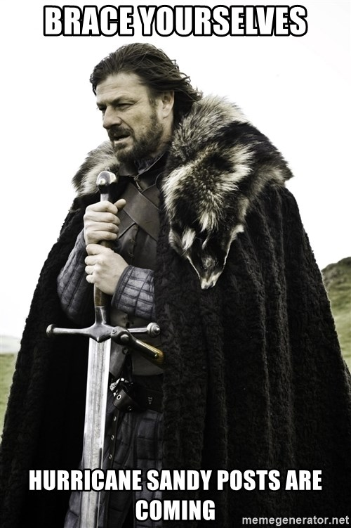 Ned Stark - Brace yourselves hurricane sandy posts are coming