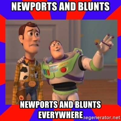 Everywhere - Newports and blunts Newports and blunts everywhere